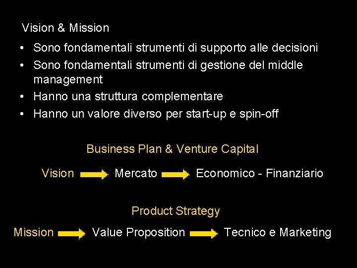 Vision & Mission • Sono fondamentali strumenti di supporto alle decisioni • Sono fondamentali