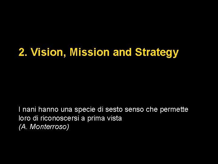 2. Vision, Mission and Strategy I nani hanno una specie di sesto senso che