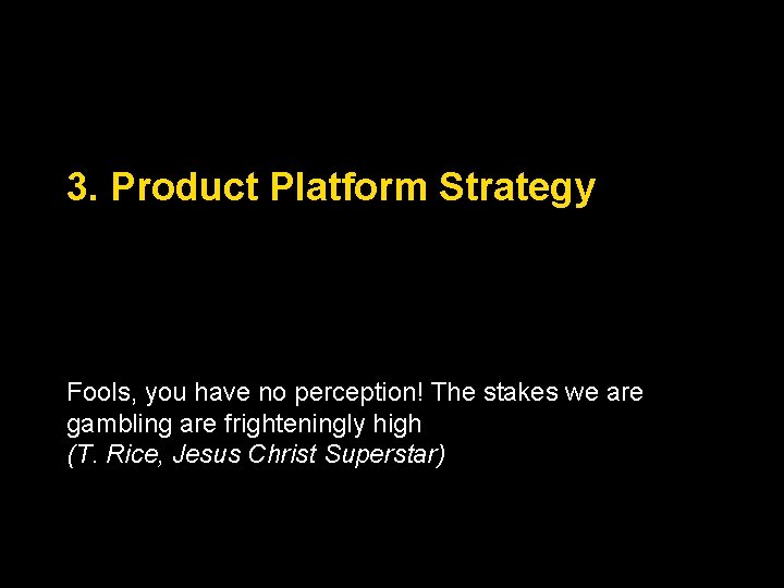 3. Product Platform Strategy Fools, you have no perception! The stakes we are gambling