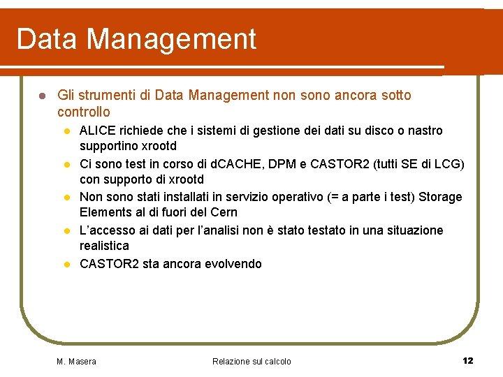 Data Management l Gli strumenti di Data Management non sono ancora sotto controllo l