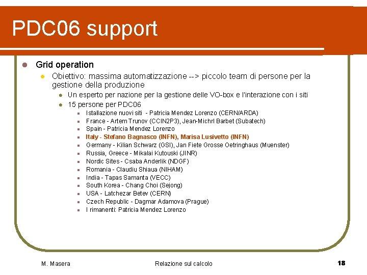 PDC 06 support l Grid operation l Obiettivo: massima automatizzazione --> piccolo team di