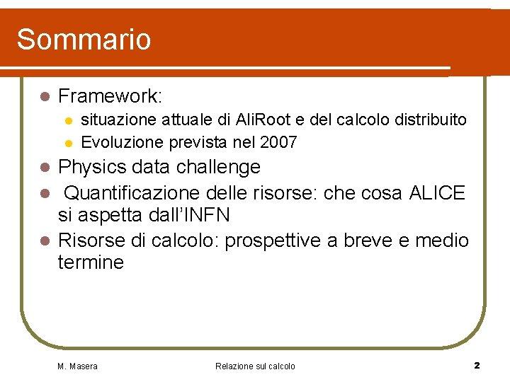 Sommario l Framework: l l situazione attuale di Ali. Root e del calcolo distribuito