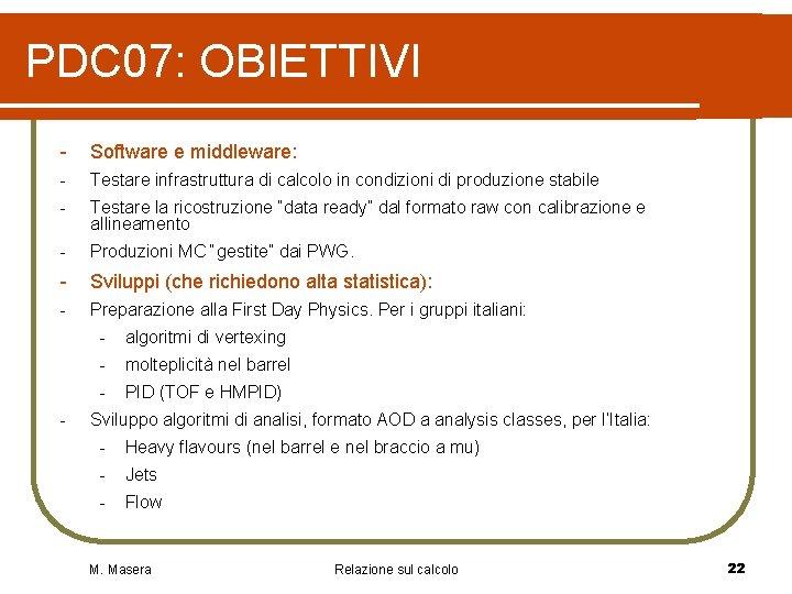 PDC 07: OBIETTIVI - Software e middleware: - Testare infrastruttura di calcolo in condizioni