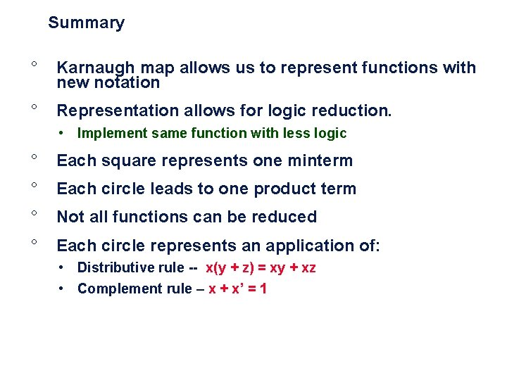 Summary ° Karnaugh map allows us to represent functions with new notation ° Representation