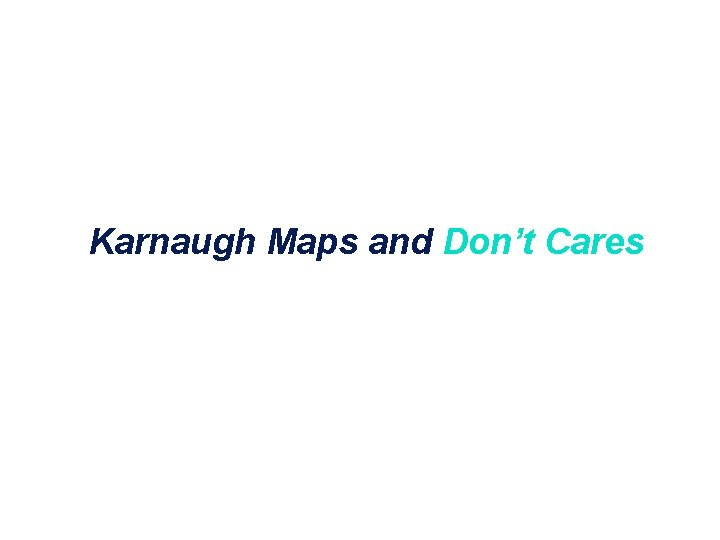 Karnaugh Maps and Don't Cares