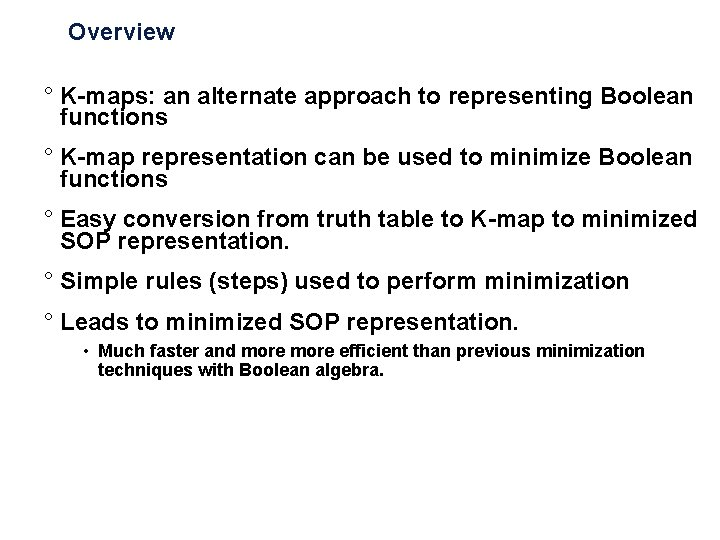 Overview ° K-maps: an alternate approach to representing Boolean functions ° K-map representation can