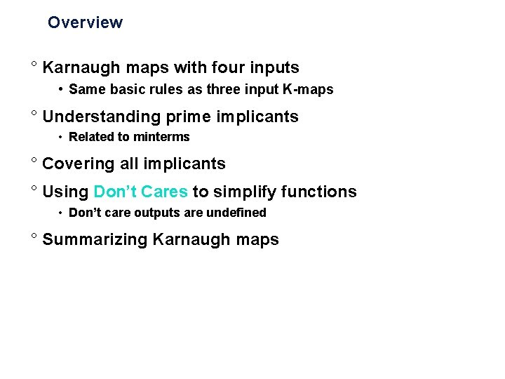 Overview ° Karnaugh maps with four inputs • Same basic rules as three input