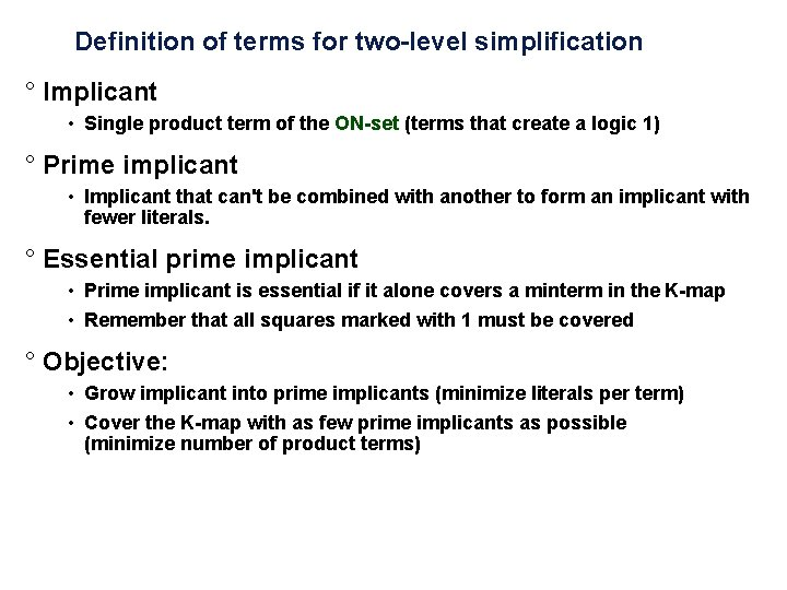 Definition of terms for two-level simplification ° Implicant • Single product term of the