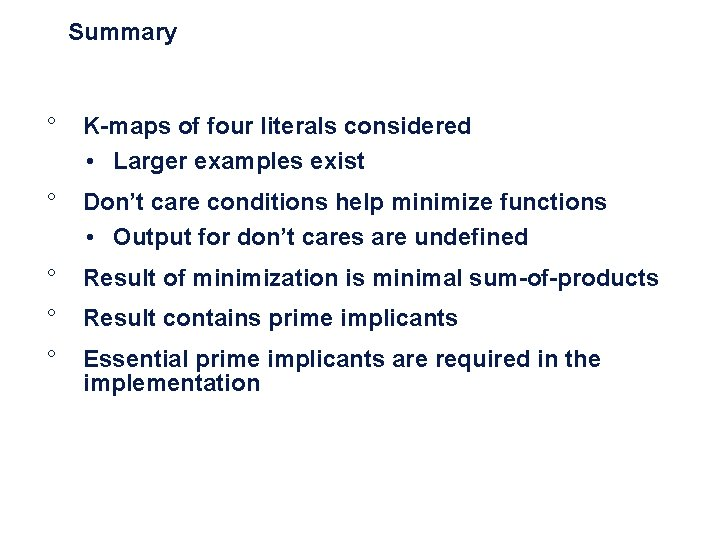Summary ° K-maps of four literals considered • Larger examples exist ° Don't care