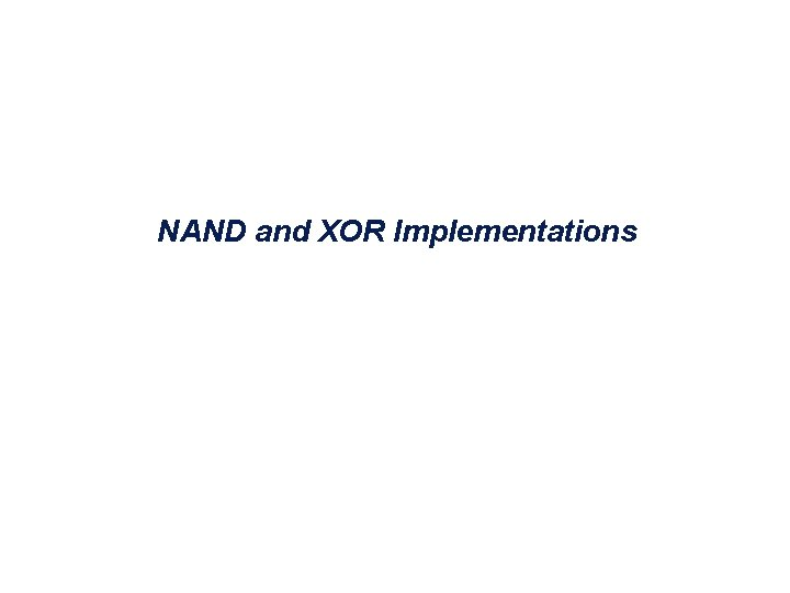 NAND and XOR Implementations