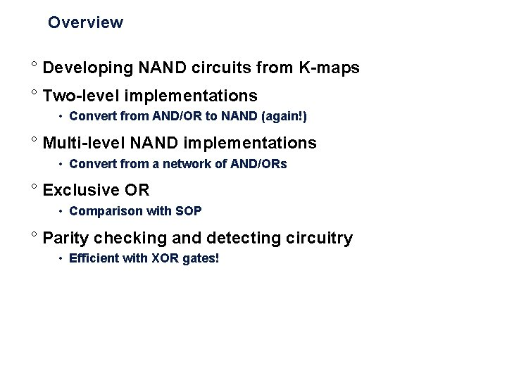 Overview ° Developing NAND circuits from K-maps ° Two-level implementations • Convert from AND/OR