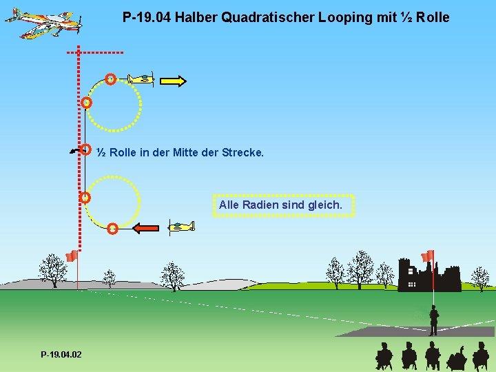 P-19. 04 Halber Quadratischer Looping mit ½ Rolle in der Mitte der Strecke. Alle