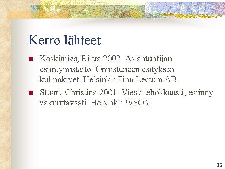 Kerro lähteet n n Koskimies, Riitta 2002. Asiantuntijan esiintymistaito. Onnistuneen esityksen kulmakivet. Helsinki: Finn
