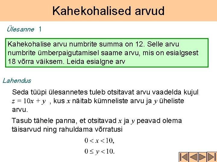 Kahekohalised arvud Ülesanne 1 Kahekohalise arvu numbrite summa on 12. Selle arvu numbrite ümberpaigutamisel