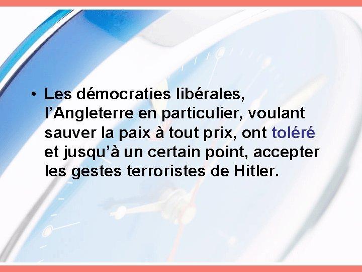 • Les démocraties libérales, l'Angleterre en particulier, voulant sauver la paix à tout