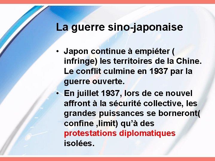 La guerre sino-japonaise • Japon continue à empiéter ( infringe) les territoires de la