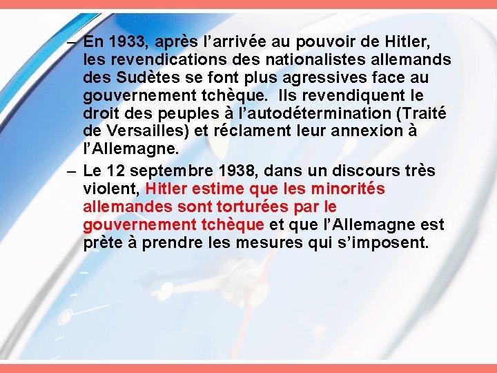 – En 1933, après l'arrivée au pouvoir de Hitler, les revendications des nationalistes allemands