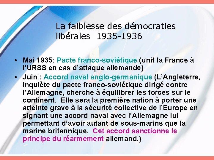 La faiblesse des démocraties libérales 1935 -1936 • Mai 1935: Pacte franco-soviétique (unit la