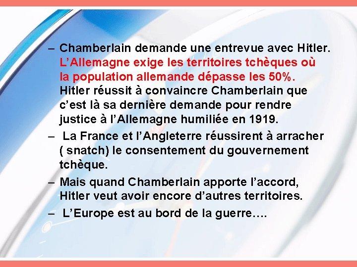 – Chamberlain demande une entrevue avec Hitler. L'Allemagne exige les territoires tchèques où la
