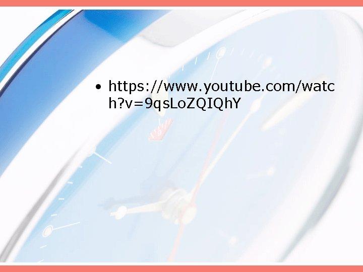 • https: //www. youtube. com/watc h? v=9 qs. Lo. ZQIQh. Y
