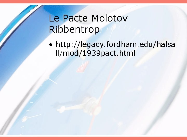 Le Pacte Molotov Ribbentrop • http: //legacy. fordham. edu/halsa ll/mod/1939 pact. html