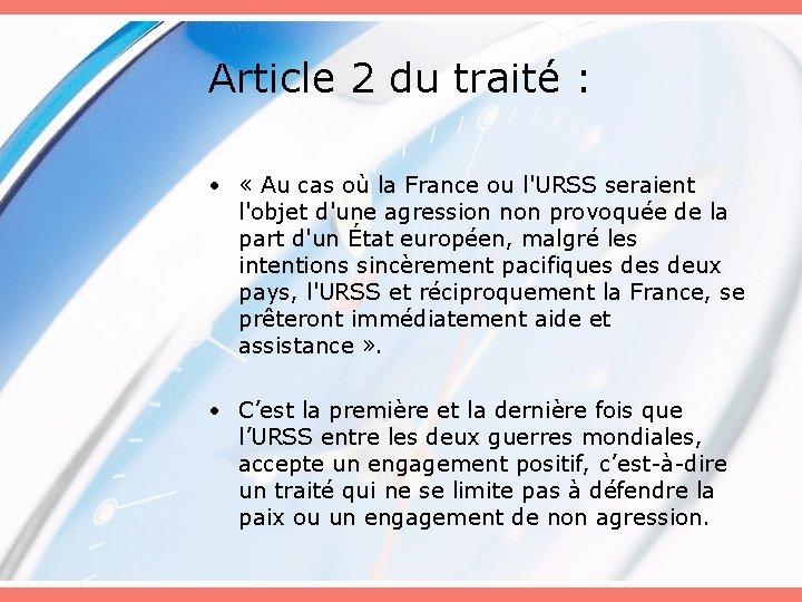 Article 2 du traité : • « Au cas où la France ou l'URSS