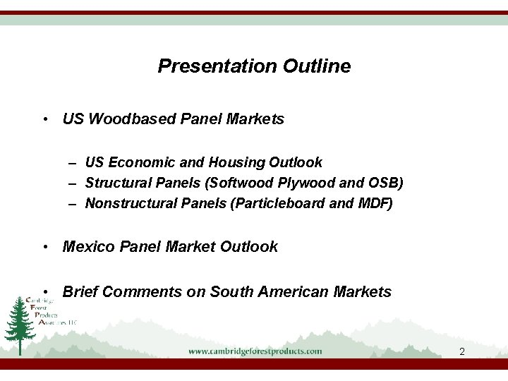 Presentation Outline • US Woodbased Panel Markets – US Economic and Housing Outlook –
