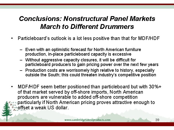 Conclusions: Nonstructural Panel Markets March to Different Drummers • Particleboard's outlook is a lot