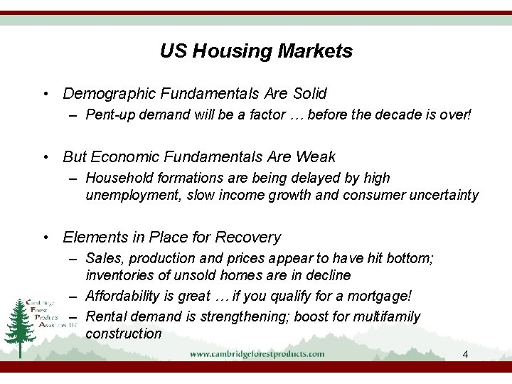 US Housing Markets • Demographic Fundamentals Are Solid – Pent-up demand will be a