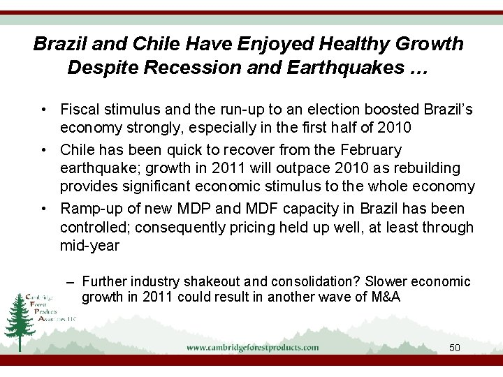 Brazil and Chile Have Enjoyed Healthy Growth Despite Recession and Earthquakes … • Fiscal