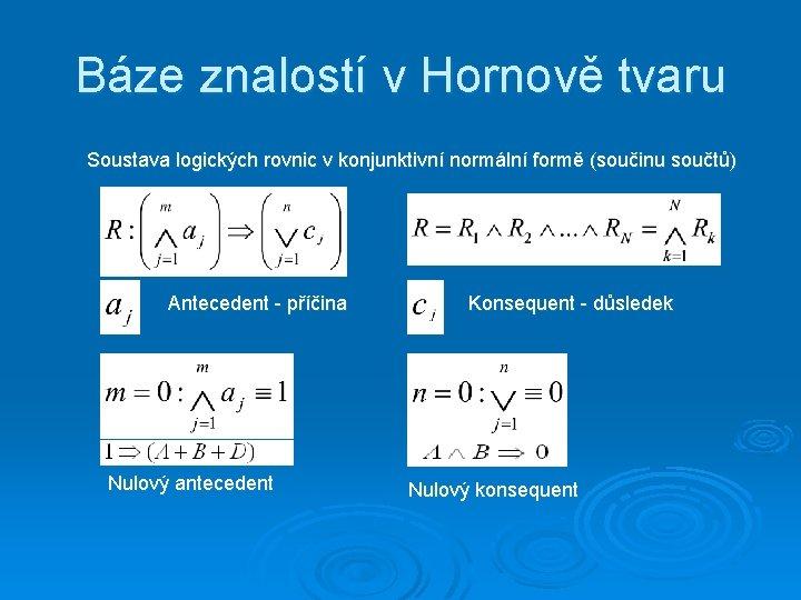 Báze znalostí v Hornově tvaru Soustava logických rovnic v konjunktivní normální formě (součinu součtů)