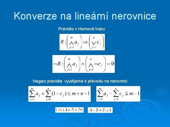 Konverze na lineární nerovnice Pravidlo v Hornově tvaru Negaci pravidla využijeme k převodu na