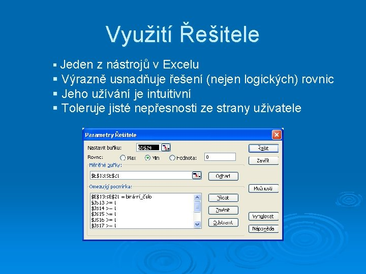 Využití Řešitele § Jeden z nástrojů v Excelu § Výrazně usnadňuje řešení (nejen logických)
