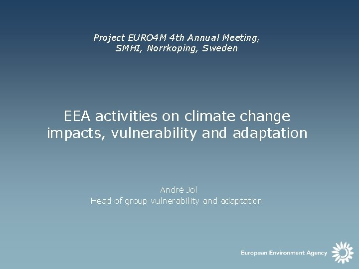 Project EURO 4 M 4 th Annual Meeting, SMHI, Norrkoping, Sweden EEA activities on