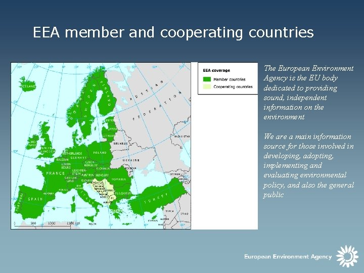 EEA member and cooperating countries The European Environment Agency is the EU body dedicated