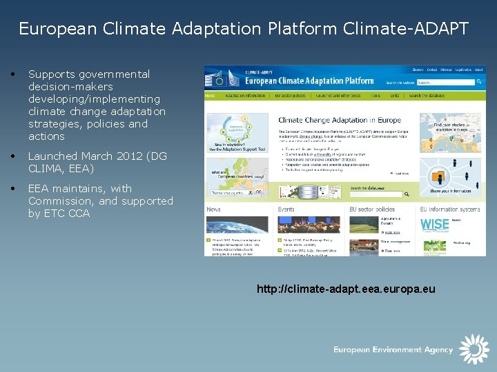 European Climate Adaptation Platform Climate-ADAPT • Supports governmental decision-makers developing/implementing climate change adaptation strategies,