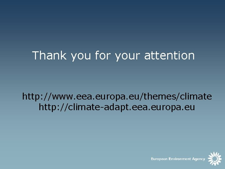 Thank you for your attention http: //www. eea. europa. eu/themes/climate http: //climate-adapt. eea. europa.