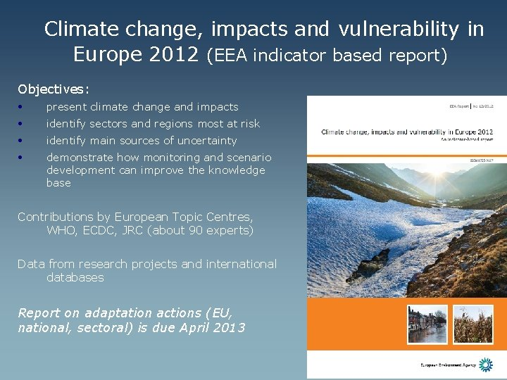 Climate change, impacts and vulnerability in Europe 2012 (EEA indicator based report) Objectives: