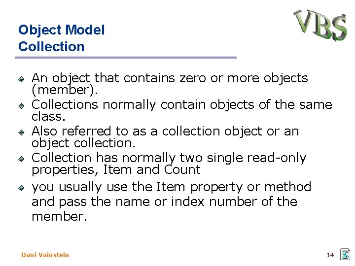 Object Model Collection An object that contains zero or more objects (member). Collections normally