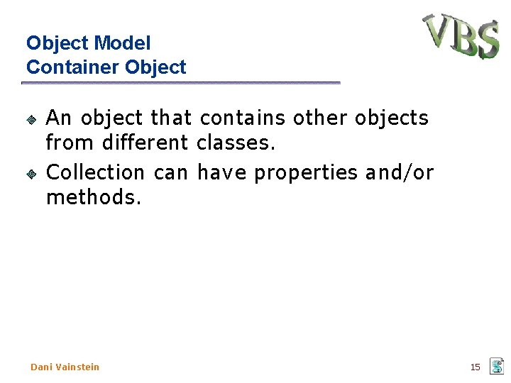 Object Model Container Object An object that contains other objects from different classes. Collection
