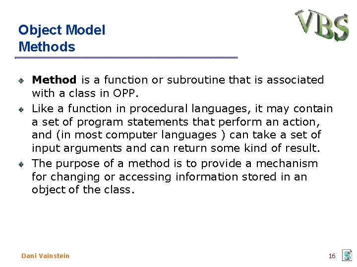 Object Model Methods Method is a function or subroutine that is associated with a
