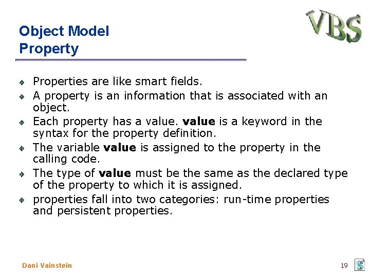 Object Model Property Properties are like smart fields. A property is an information that