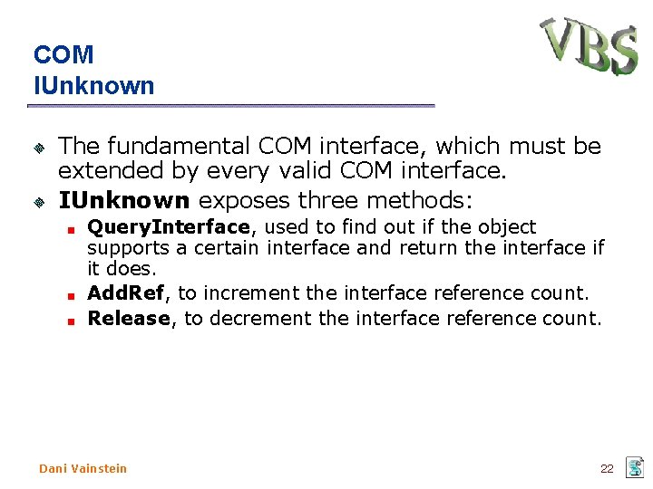 COM IUnknown The fundamental COM interface, which must be extended by every valid COM