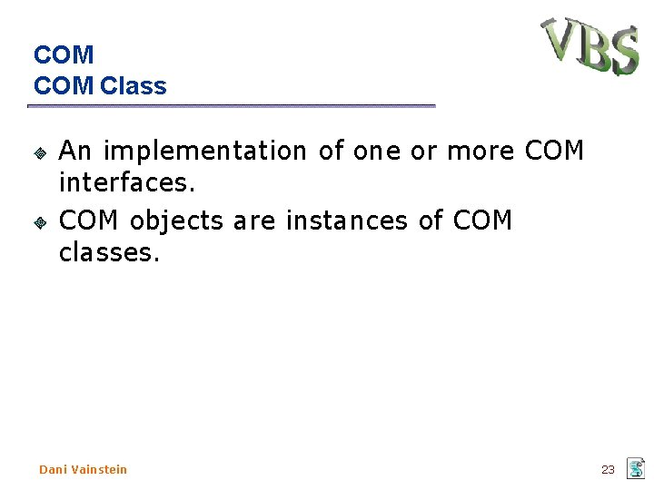 COM Class An implementation of one or more COM interfaces. COM objects are instances