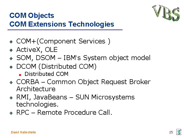 COM Objects COM Extensions Technologies COM+(Component Services ) Active. X, OLE SOM, DSOM –
