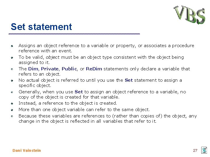 Set statement Assigns an object reference to a variable or property, or associates a