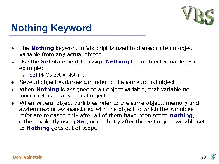 Nothing Keyword The Nothing keyword in VBScript is used to disassociate an object variable