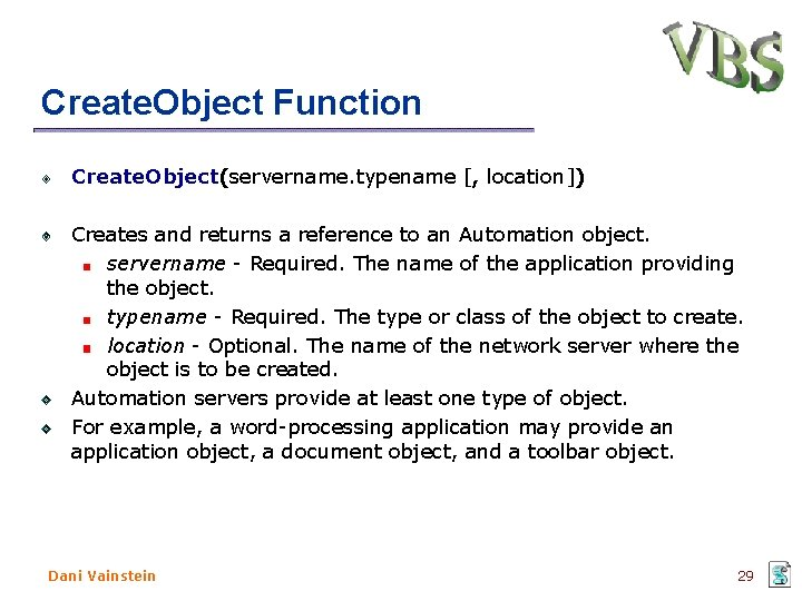 Create. Object Function Create. Object(servername. typename [, location]) Creates and returns a reference to