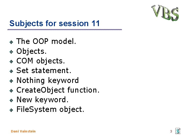 Subjects for session 11 The OOP model. Objects. COM objects. Set statement. Nothing keyword