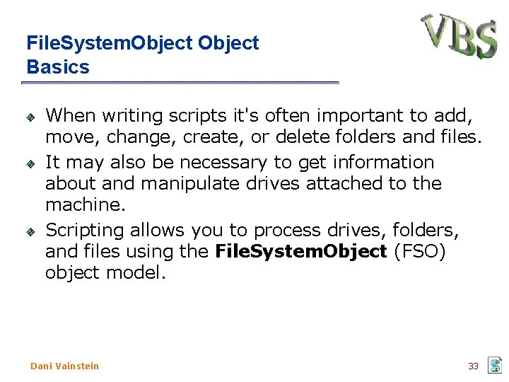 File. System. Object Basics When writing scripts it's often important to add, move, change,
